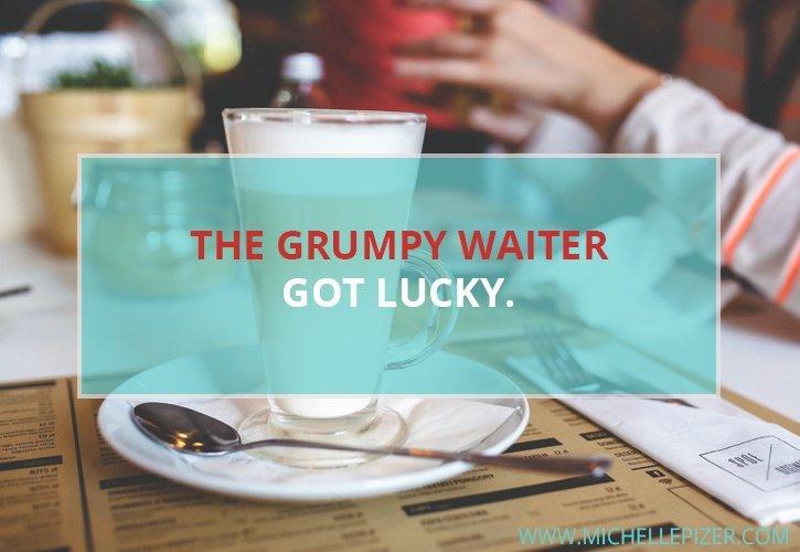 B 22 grumpy waiter